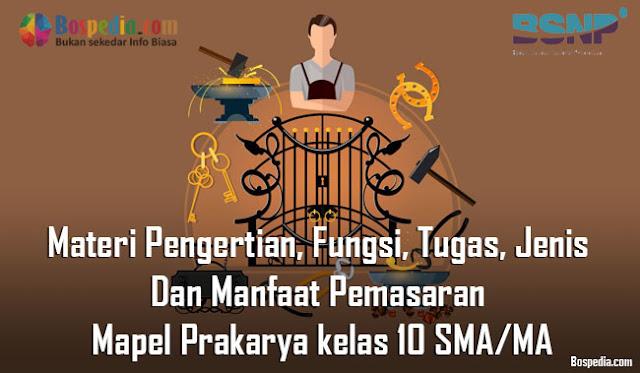 Materi Pengertian, Fungsi, Tugas, Jenis Dan Manfaat Pemasaran Mapel Prakarya kelas 10 SMA/MA