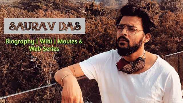 Saurav Das Biography - Age, Height, Birthday, Girlfriend, Movies & Web Series, Contact Details