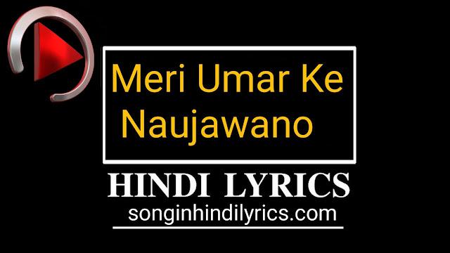 Meri Umar Ke Naujawano Lyrics - Om Shanti Om
