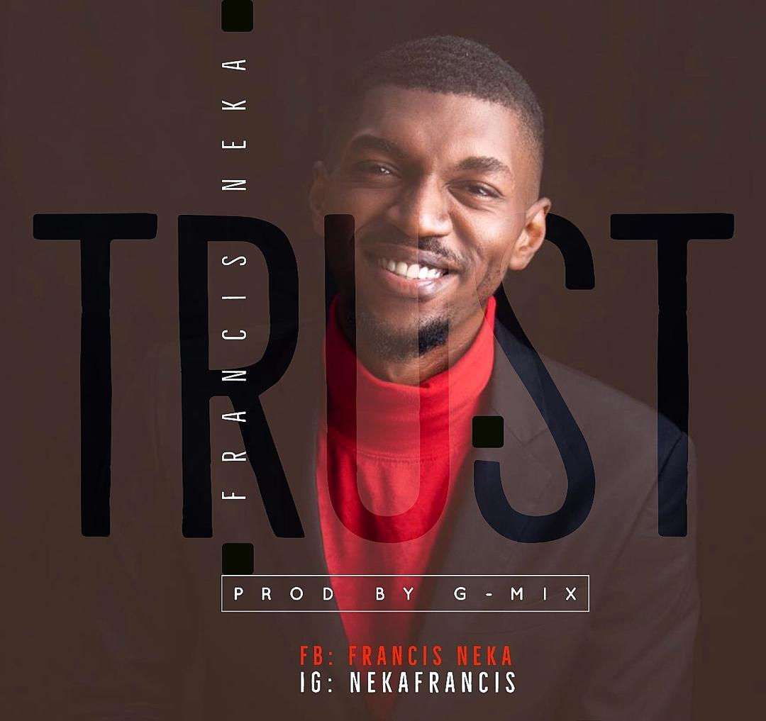 Francis Neka - Trust Mp3 Download