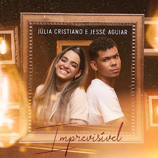 Baixar Música Gospel Imprevisível - Júlia Cristiano e Jesse Aguiar Mp3