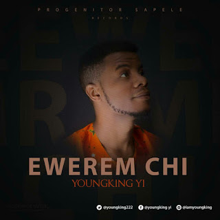 [MUSIC] Youngking_-_Ewerem_Chi ||@iamyoungking