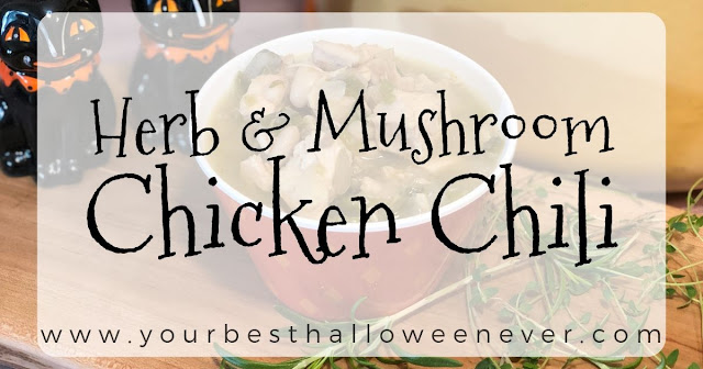 herb & mushroom chicken chili, your best halloween ever