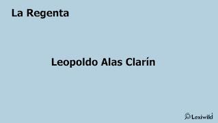 La RegentaLeopoldo Alas Clarín