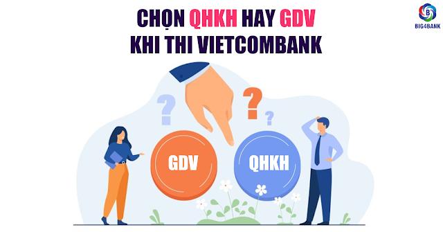 Chọn QHKH Hay GDV Khi Thi Vietcombank