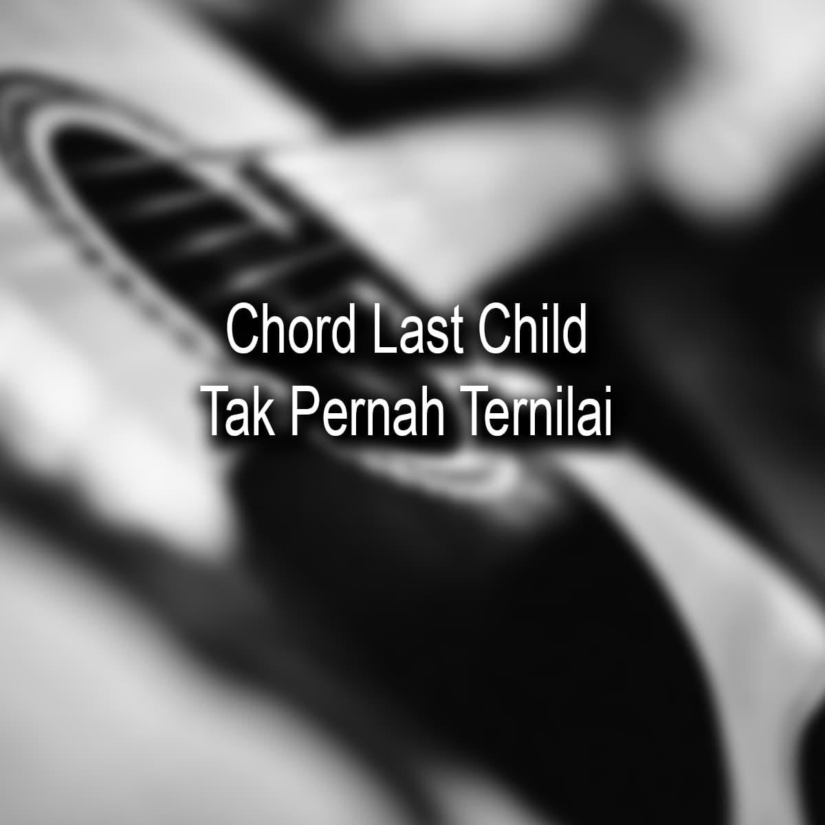 Chord Last Child Tak Pernah Ternilai