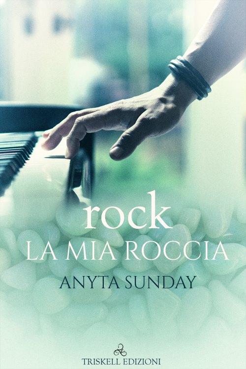 """Libri in uscita: """"rock - La mia roccia"""" di Anyta Sunday"""