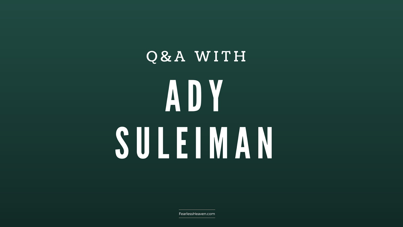 Fearless Heaven: MUSIC BLOG: Q&A WITH ADY SULEIMAN