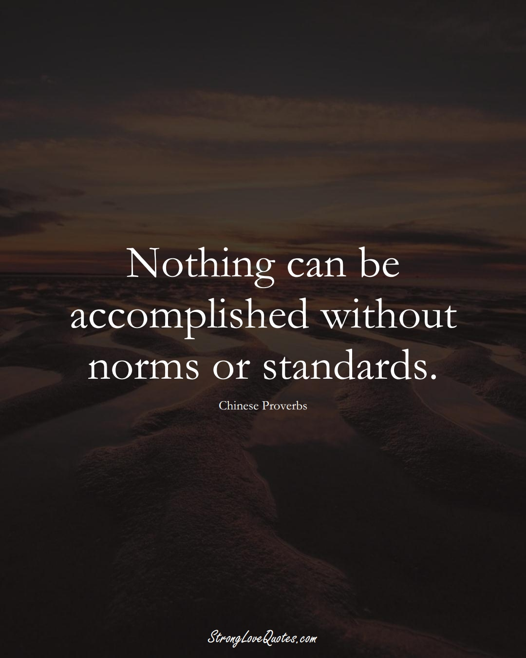 Nothing can be accomplished without norms or standards. (Chinese Sayings);  #AsianSayings