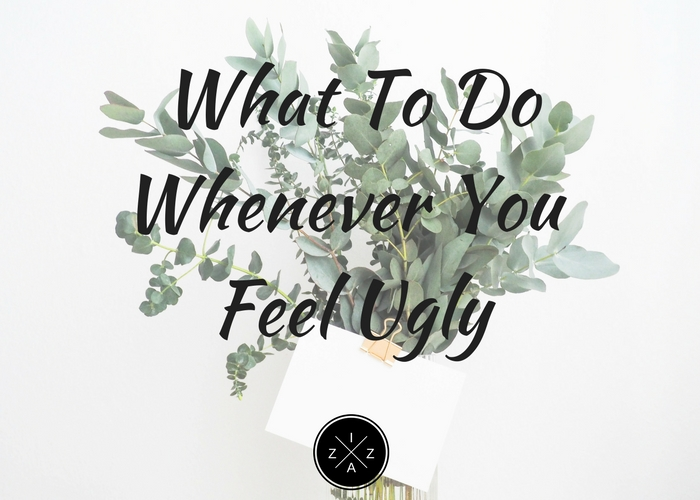 What To Do Whenever You Feel Ugly