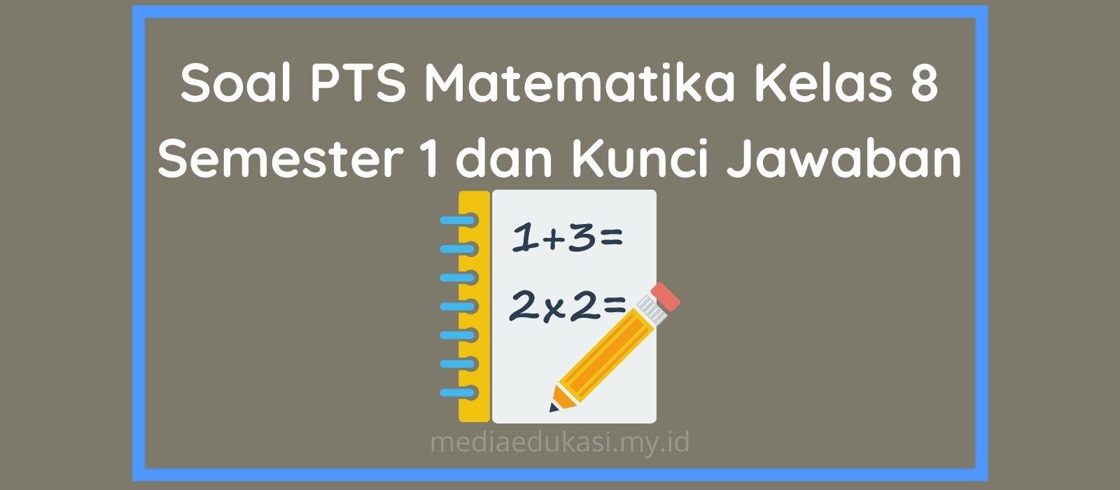 Soal PTS Matematika Kelas 8 Semester 1 dan Kunci Jawaban