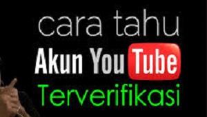 Cara Mengetahui Akun Youtube Sudah Terverifikasi