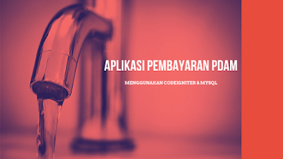 Aplikasi Pembayaran PDAM Menggunakan CodeIgniter & MySQL