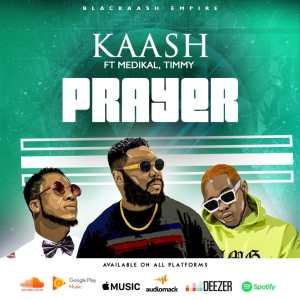 [MUSIC] Kaash ft Medikal & Timmy – Prayer