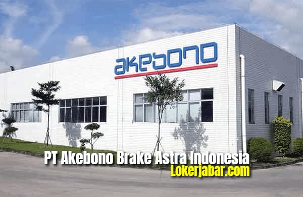 Lowongan Kerja PT Akebono Brake Astra Indonesia 2021