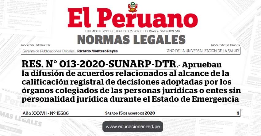 RES. N° 013-2020-SUNARP-DTR.- Aprueban la difusión de acuerdos relacionados al alcance de la calificación registral de decisiones adoptadas por los órganos colegiados de las personas jurídicas o entes sin personalidad jurídica durante el Estado de Emergencia