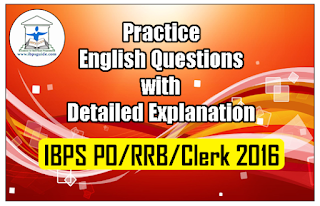Practice English Questions for IBPS PO/RRB/Clerk 2016 with Explanation
