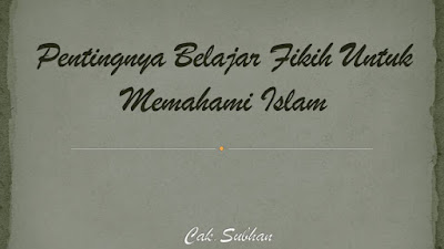 Pentingnya Belajar Ilmu Fikih Dalam Memahami Ajaran Islam