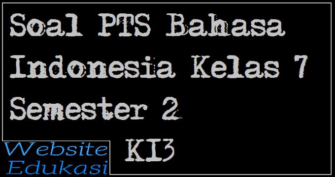 Soal Pts Bahasa Indonesia Kelas 7 Semester 2