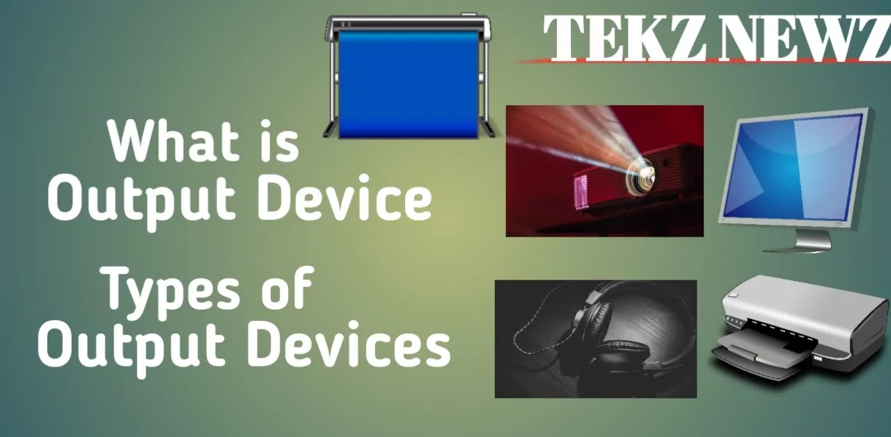 What Is Output Device? Types of Output Devices