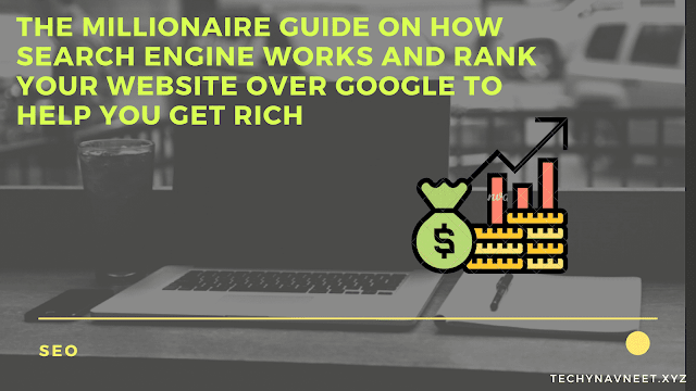 The Millionaire Guide On How Search Engine Works And Rank Your Website over Google To Help You Get Rich