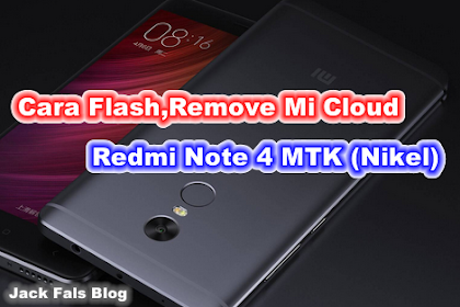 Cara Flash,Remove Mi Cloud Redmi Note 4 MTK (Nikel)
