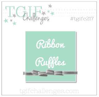 http://tgifchallenges.blogspot.com/2019/06/tgifc217-ribbon-ruffles.html