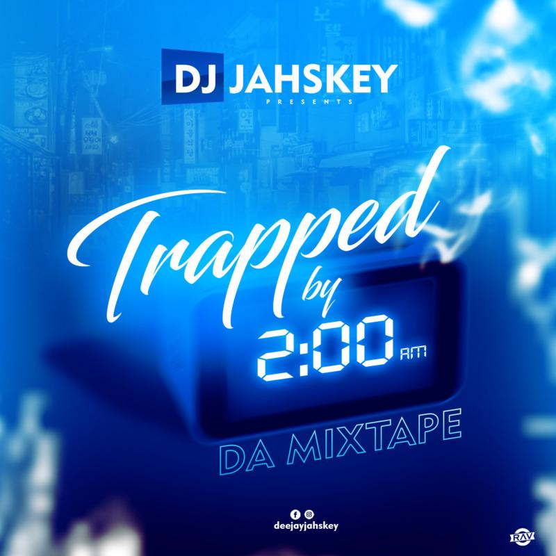 """DJ Jahskey – """"Trapped By 2AM"""" Da Mixtape #Arewapublisize"""