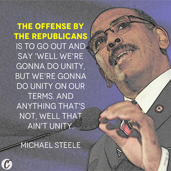 The offense by the Republicans is to go out and say 'well we're gonna do unity, but we're gonna do unity on our terms. And anything that's not, well that ain't unity. — Michael Steele, Former Republican National Committee Chairman