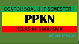 Soal Pendidikan Kewarganegaraan (PKn) Kelas XII
