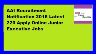 AAI Recruitment Notification 2016 Latest 220 Apply Online Junior Executive Jobs