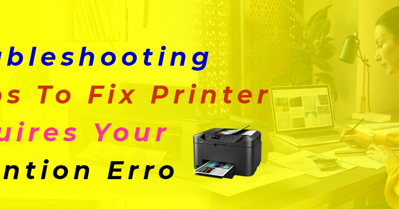 Troubleshooting Steps To Fix Printer Requires Your Attention Error