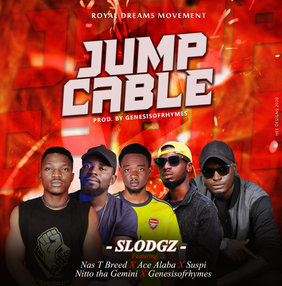 Download Music: Slodgz – Jump Cable Feat Nas T Breed x Ace Alaba x Suspi x Nitto Tha Gemini x GenesisOfRhymes #Arewapublisize