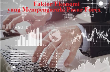 5 Faktor Ekonomi yang Mempengaruhi Pasar Forex