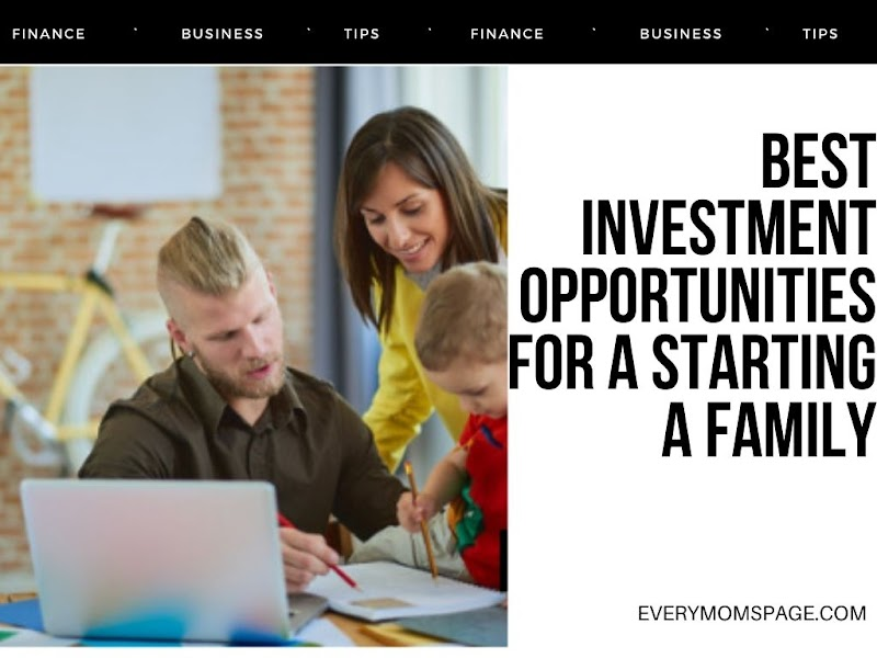 Best Investment Opportunities for a Starting a Family