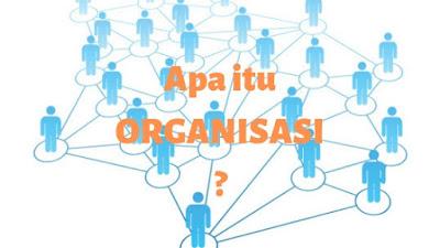 Pengertian organisasi adalah