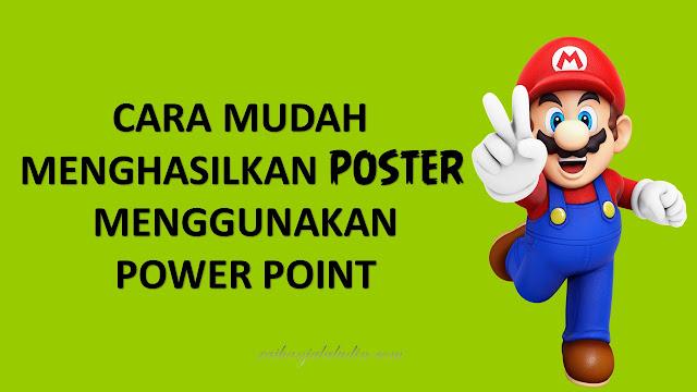 Cara Mudah Menghasilkan Poster Menggunakan Power Point