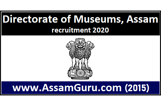 Directorate of Museums, Assam recruitment 2020