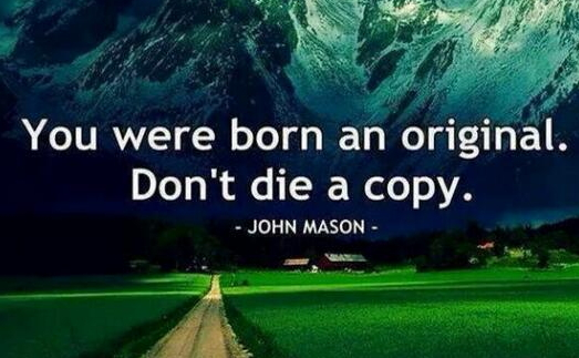 you were born an original don't die a copy