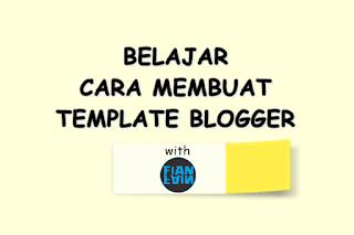 Belajar Cara Membuat Template Blogger Sendiri Mulai dari Nol with Fian Fain