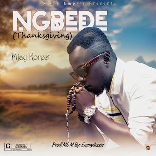 DOWNLOAD MUSIC MP3: Ngbede- Mjay Korrect | Download Mp3