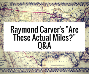 Raymond Carver's Are These Actual Miles? QA