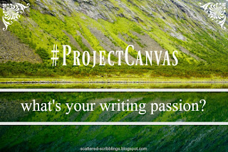 http://scattered-scribblings.blogspot.com/2017/03/projectcanvas-whats-your-writing-passion.html
