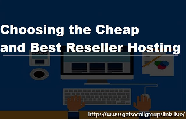 Choosing the Cheap and Best Reseller Hosting get best benefits