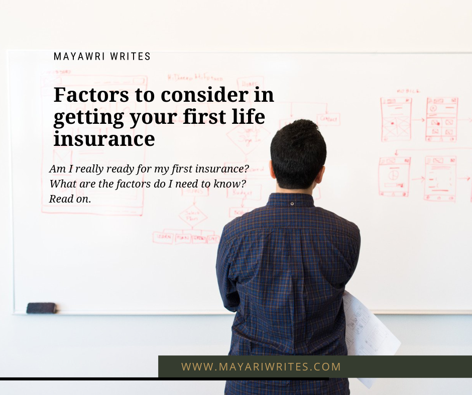Here are the things that you need to consider in getting your first insurance.