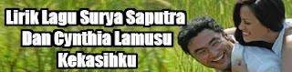 Lirik Lagu Surya Saputra Dan Cynthia Lamusu - Kekasihku