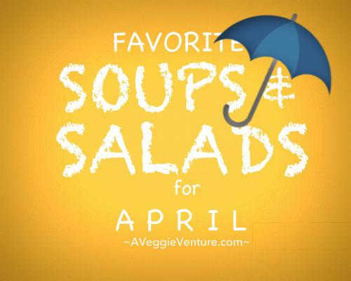 Seasonal Soups & Salads for April, a monthly feature ♥ A Veggie Venture