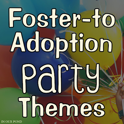 Foster-to-Adoption Party Ideas from In Our Pond  #adoption #party  #fostercare