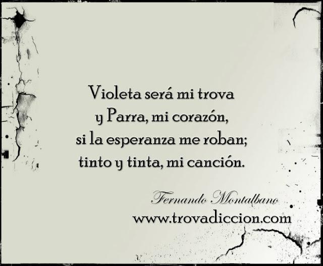 Violeta será mi trova y Parra, mi corazón, si la esperanza me roban; tinto y tinta, mi canción.