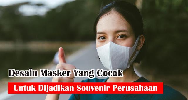 Desain Masker Yang Cocok Untuk Dijadikan Sebagai Souvenir Perusahaan